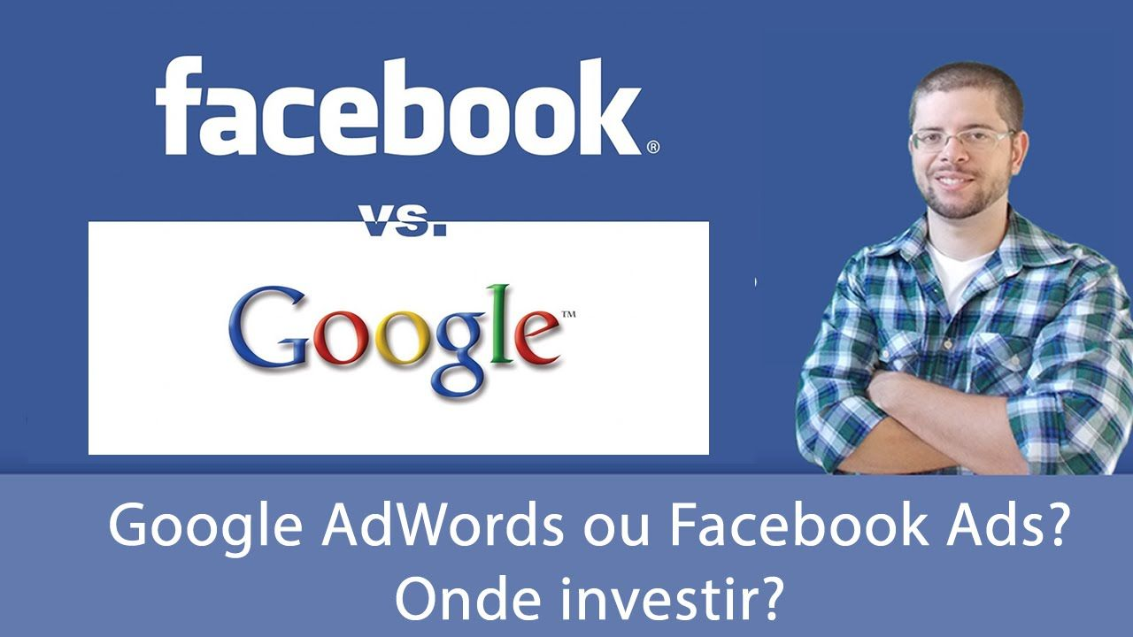 Google AdWords ou Facebook Ads? Onde investir?