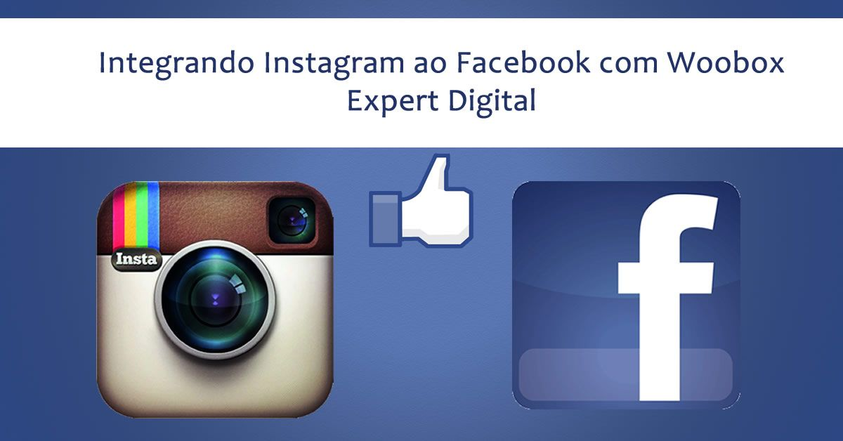 Integrando Instagram ao Facebook com Woobox - Expert Digital