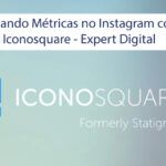 Analisando Métricas no Instagram com o Iconosquare – Expert Digital