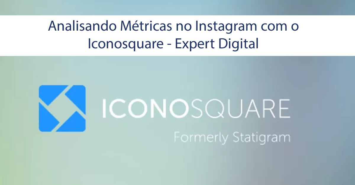 Analisando Métricas no Instagram com o Iconosquare - Expert Digital