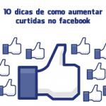 10 dicas de como aumentar curtidas no facebook