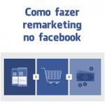Como fazer remarketing no facebook – Passo a Passo