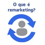 O que é remarketing? – Aprenda e Aplique