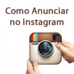 Como Anunciar no Instagram – Passo a Passo