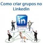 Como criar grupos no linkedin