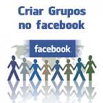 Criar Grupos no facebook – Passo a Passo