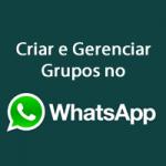 Criar e Gerenciar Grupos no Whatsapp