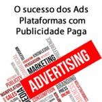 O sucesso dos Ads – Plataformas com Publicidade Paga