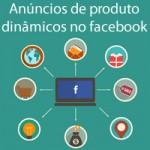 Anúncios de produto dinâmicos no facebook