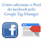 Como adicionar o Pixel do facebook pelo Google Tag Manager