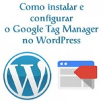 Como instalar e configurar o Google Tag Manager no WordPress
