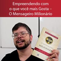 Empreendendo com o que você mais Gosta – O Mensageiro Milionário