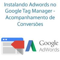 Instalando Adwords no Google Tag Manager - Acompanhamento de Conversões