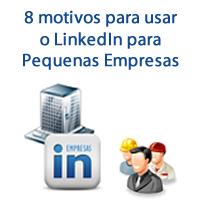 8 motivos para usar o LinkedIn para Pequenas Empresas