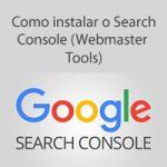Como instalar o Search Console (Webmaster Tools)