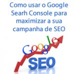 Como usar o Google Searh Console para maximizar a sua campanha de SEO