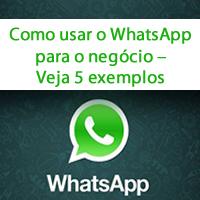 Como usar o WhatsApp para o negócio – Veja 5 exemplos