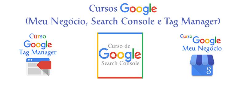 Cursos Google - Tag Manager, Search Console e Meu Negócio - R$ 397,00