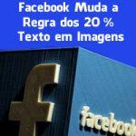 Facebook Muda a Regra dos 20% de Texto em Imagens