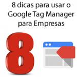 8 dicas para usar o Google Tag Manager para Empresas