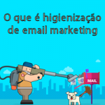 O que é higienização de email marketing
