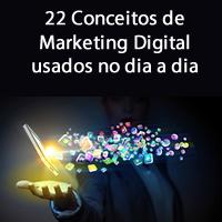 22 Conceitos de Marketing Digital usados no dia a dia