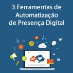 3 Ferramentas de Automatização de Presença Digital