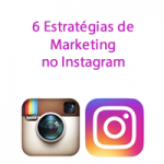 6 Estratégias de Marketing no Instagram