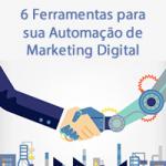6 Ferramentas para sua Automação de Marketing Digital