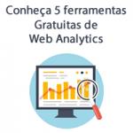 Conheça 5 ferramentas gratuitas de Web Analytics