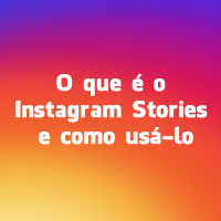 O que é o Instagram Stories e como usá-lo