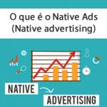 O que é o Native Ads (Native advertising)