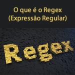 O que é o Regex (Expressão Regular)