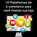 10 Plataformas de e-commerce para você montar sua loja