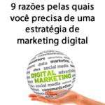 9 razões pelas quais você precisa de uma estratégia de marketing digital