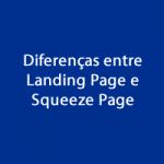 Diferenças entre Landing Page e Squeeze Page