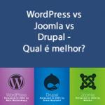 WordPress vs Joomla vs Drupal – Qual é melhor?