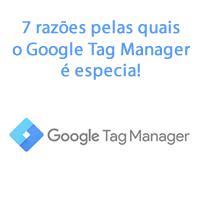 7 razões pelas quais o Google Tag Manager é especial