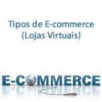 Tipos de E-commerce (Lojas Virtuais)