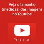 Veja o tamanho (medidas) das imagens no Youtube