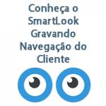 Conheça o SmartLook – Gravando Navegação do Cliente Gratuitamente