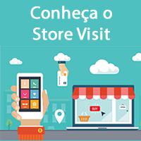 Conheça o Store Visit - Integrando Conversões Off com Participação On