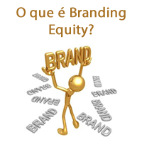 O que é Branding Equity?