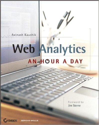Web Analytics: Uma Hora Por Dia: Avinash Kaushik