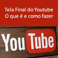 Tela Final do Youtube - O que é e como fazer