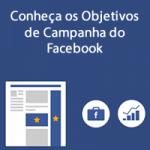 Conheça os Objetivos de Campanha do Facebook – Atualizado