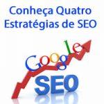 Google SEO – Conheça Quatro Estratégias de SEO