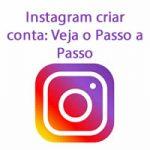 Instagram criar conta: Veja o Passo a Passo