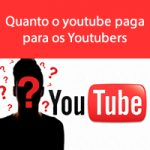 Quanto o youtube paga para os Youtubers