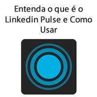 Entenda o que é o Linkedin Pulse e Como Usar